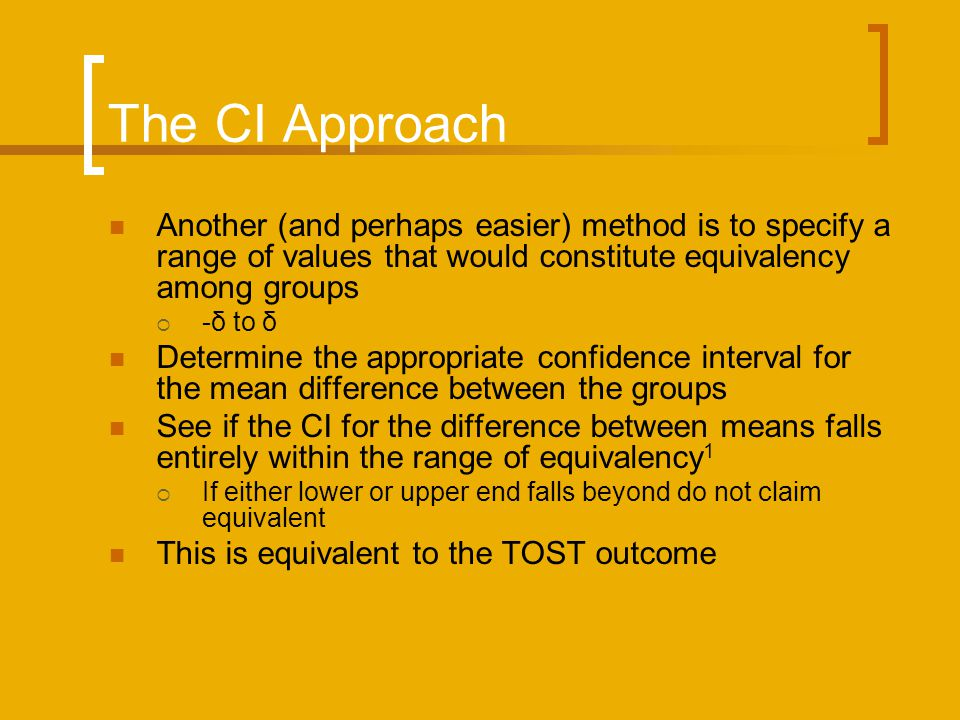 The CI Approach Another (and perhaps easier) method is to specify a range of values that would constitute equivalency among groups.