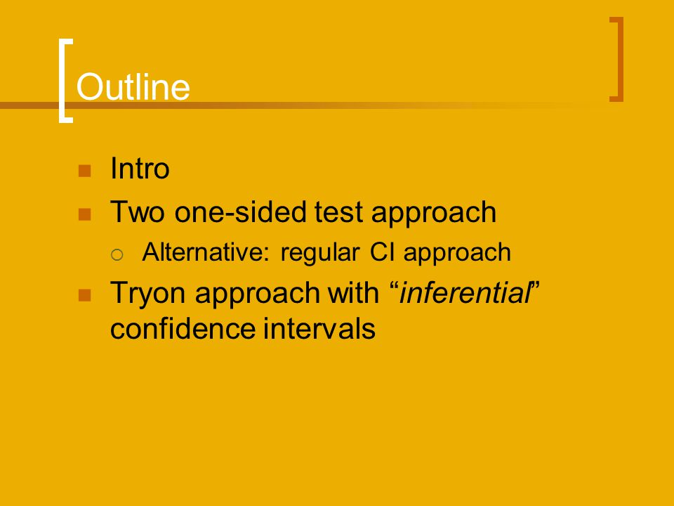Outline Intro Two one-sided test approach