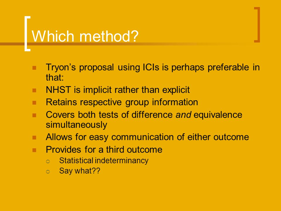 Which method Tryon's proposal using ICIs is perhaps preferable in that: NHST is implicit rather than explicit.