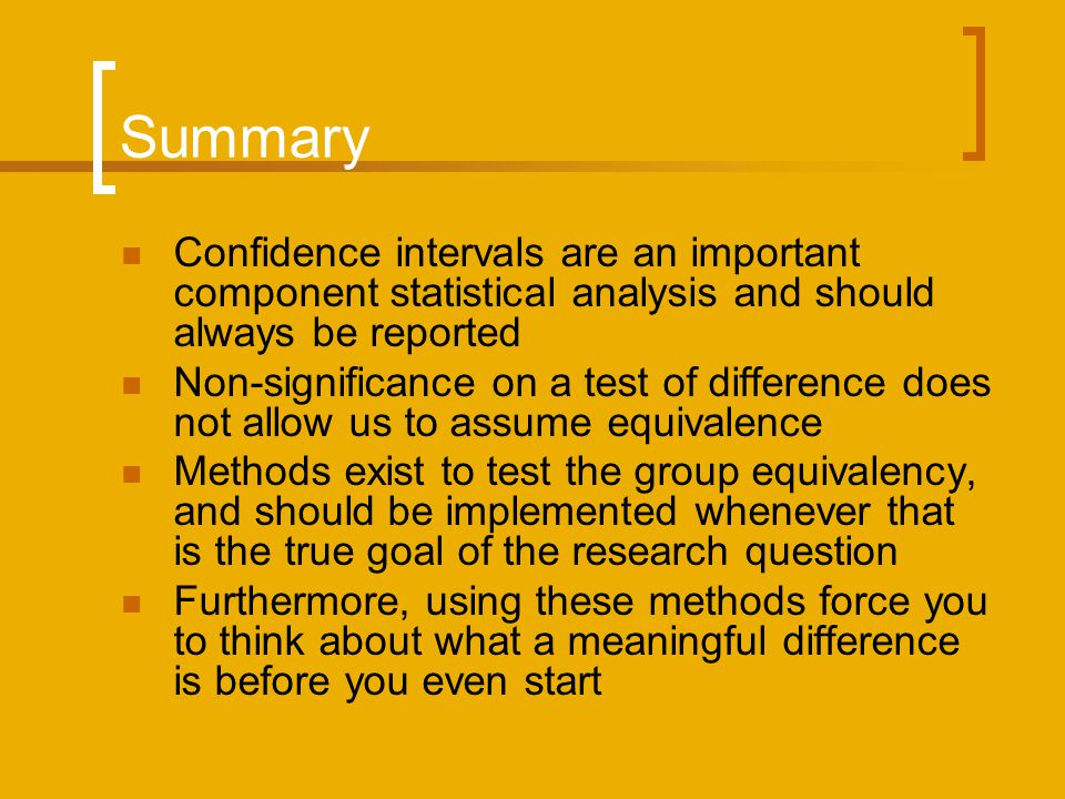 Summary Confidence intervals are an important component statistical analysis and should always be reported.