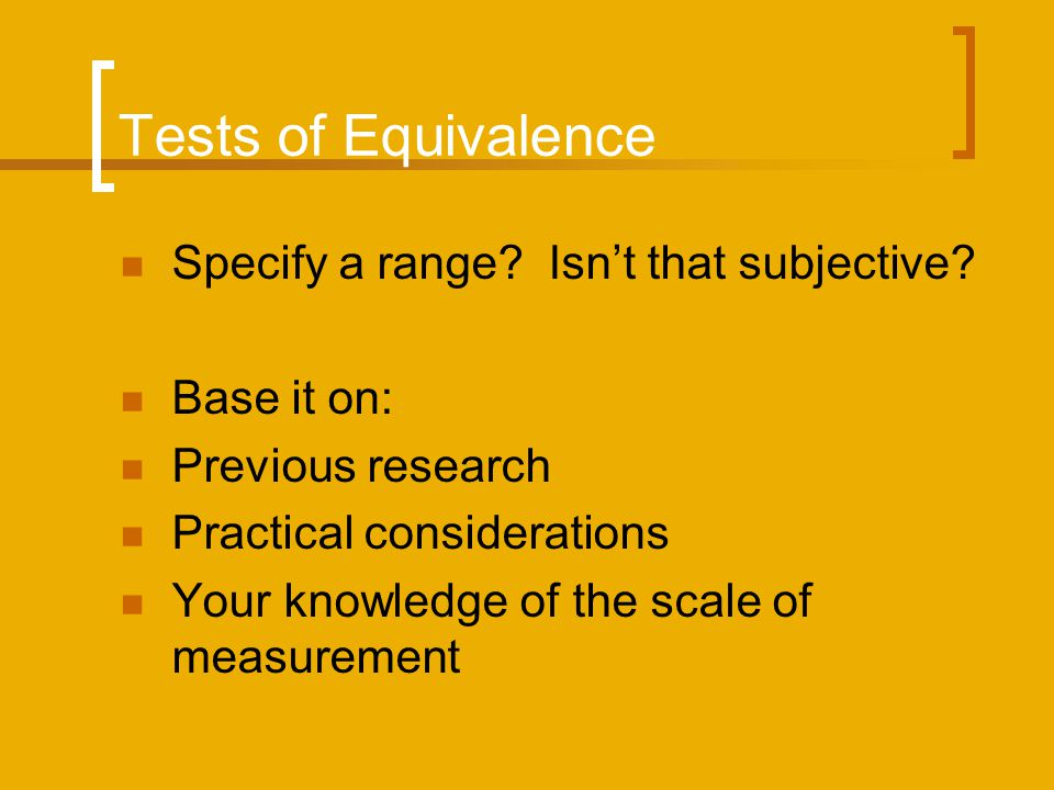 Tests of Equivalence Specify a range Isn't that subjective