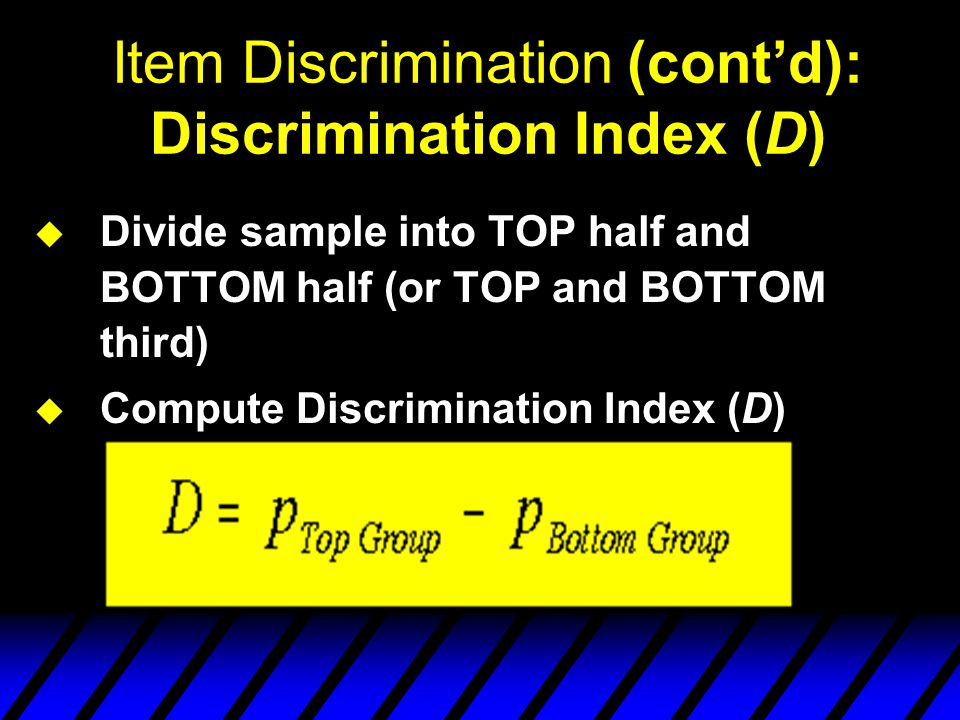 Item Discrimination (cont'd): Discrimination Index (D)