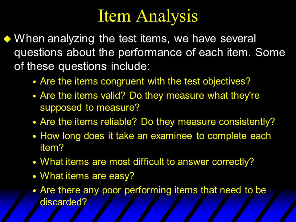 Item Analysis When analyzing the test items, we have several questions about the performance of each item. Some of these questions include: