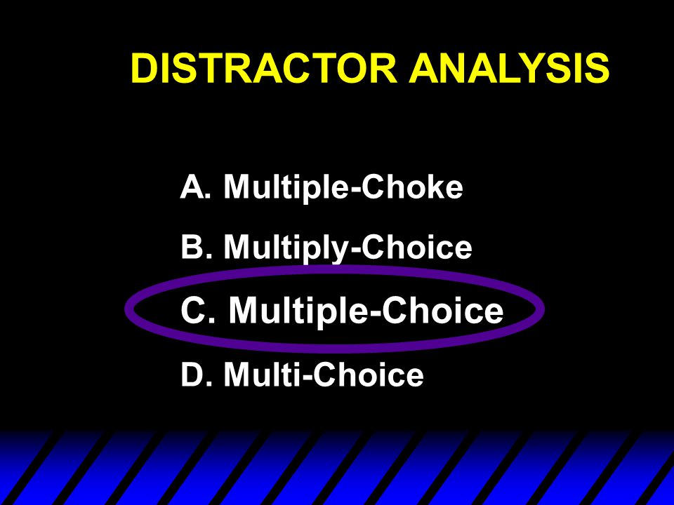 DISTRACTOR ANALYSIS C. Multiple-Choice A. Multiple-Choke