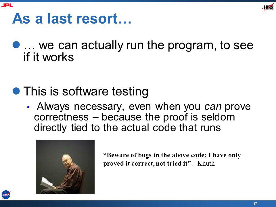 As a last resort… … we can actually run the program, to see if it works. This is software testing.