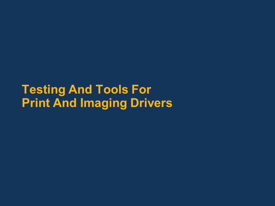 Testing And Tools For Print And Imaging Drivers