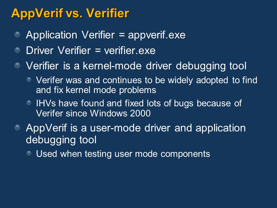 AppVerif vs. Verifier Application Verifier = appverif.exe