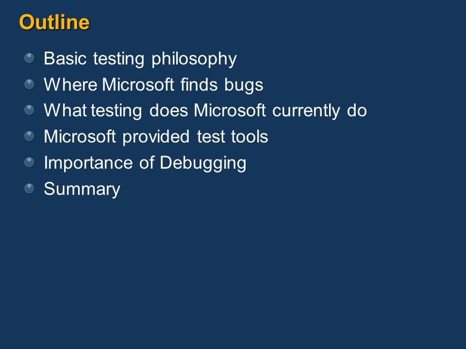 Outline Basic testing philosophy Where Microsoft finds bugs