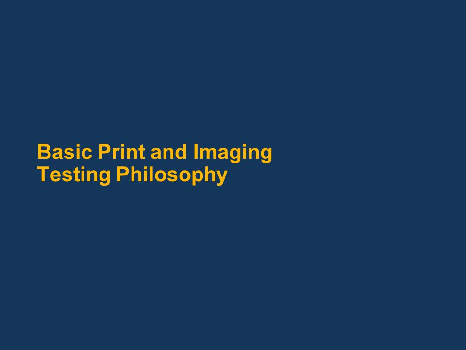 Basic Print and Imaging Testing Philosophy