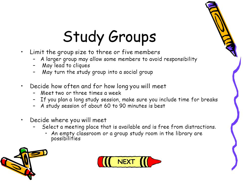 Study Groups Limit the group size to three or five members