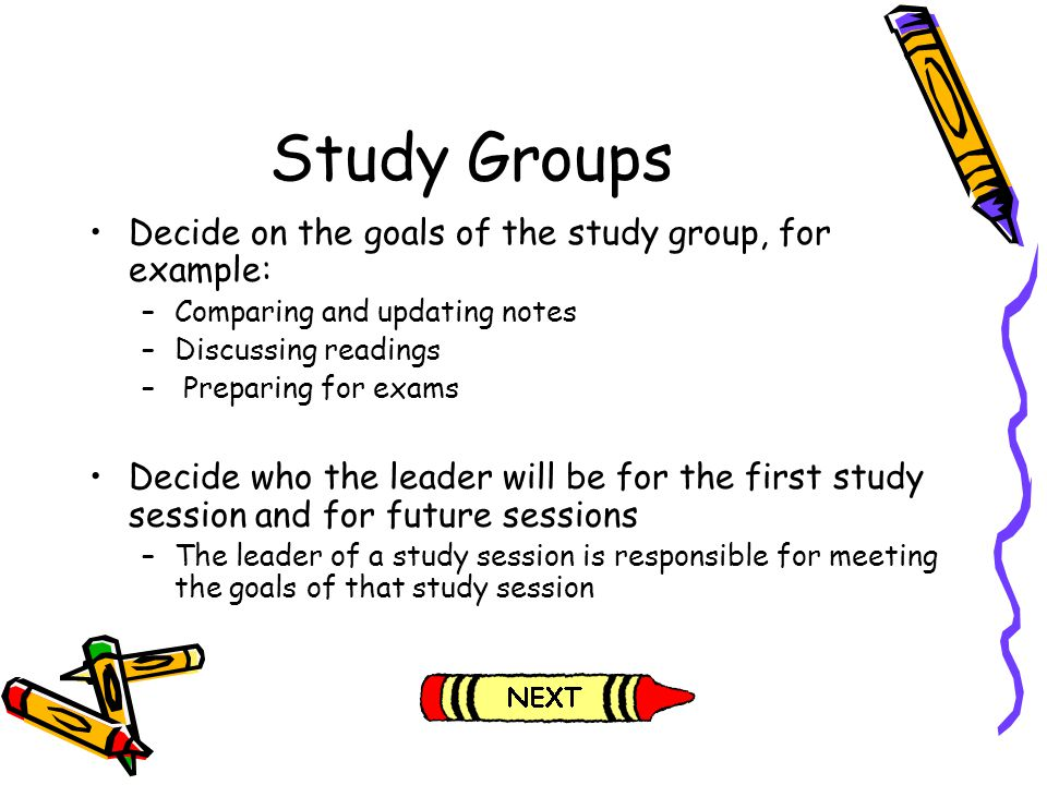 Study Groups Decide on the goals of the study group, for example: