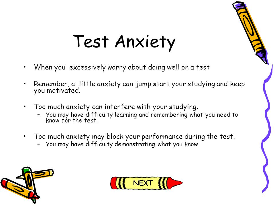 Test Anxiety When you excessively worry about doing well on a test