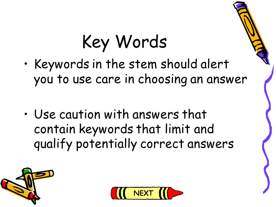 Key Words Keywords in the stem should alert you to use care in choosing an answer.