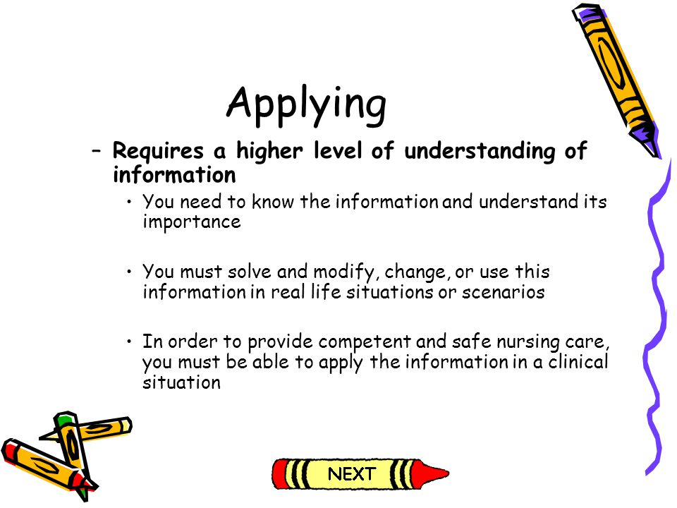 Applying Requires a higher level of understanding of information