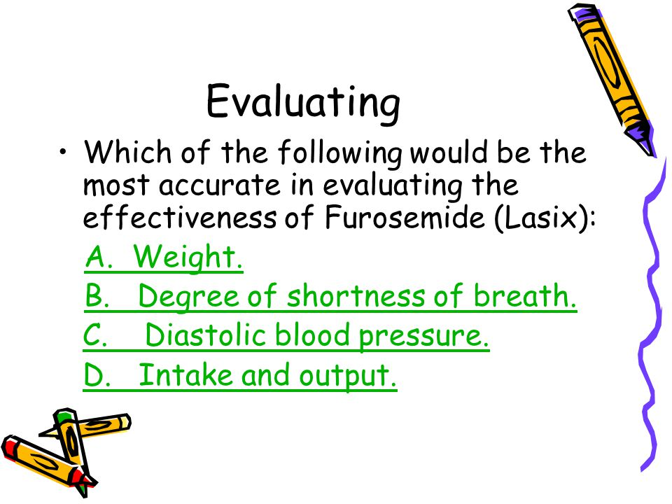 Evaluating Which of the following would be the most accurate in evaluating the effectiveness of Furosemide (Lasix):