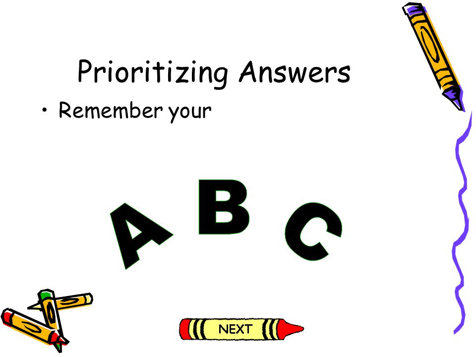 Prioritizing Answers Remember your A B C