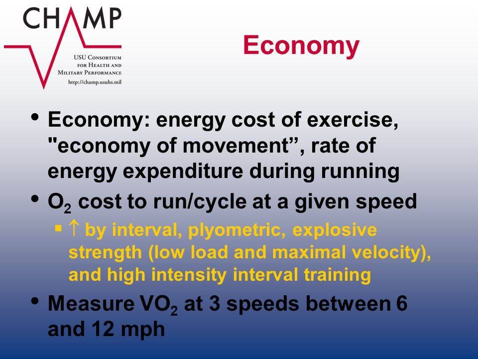 Economy Economy: energy cost of exercise, economy of movement , rate of energy expenditure during running.