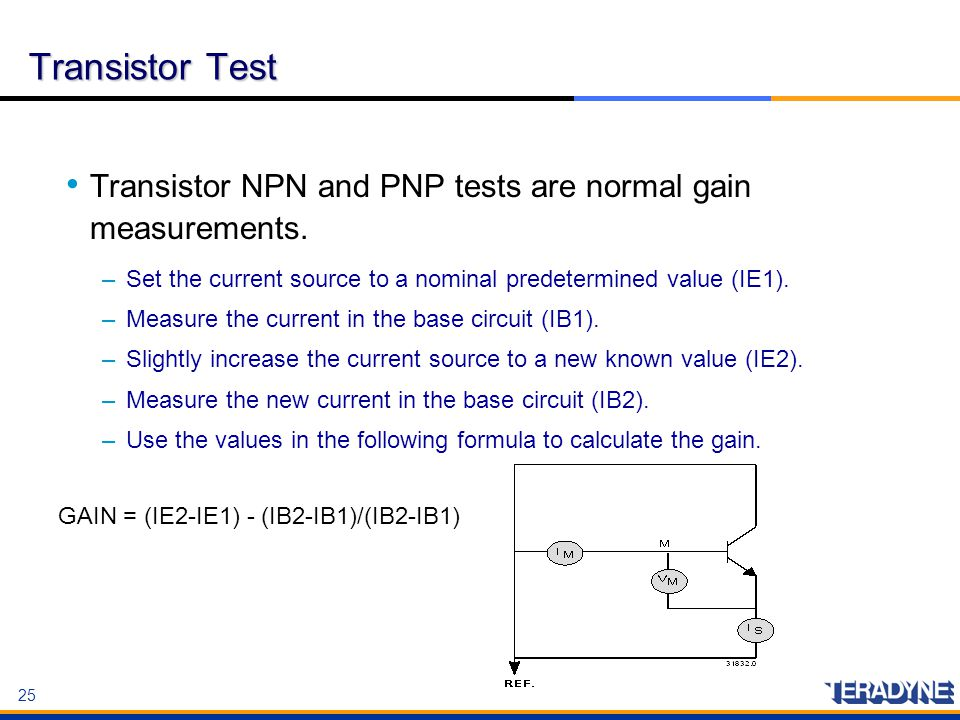 Transistor Test Transistor NPN and PNP tests are normal gain measurements. Set the current source to a nominal predetermined value (IE1).