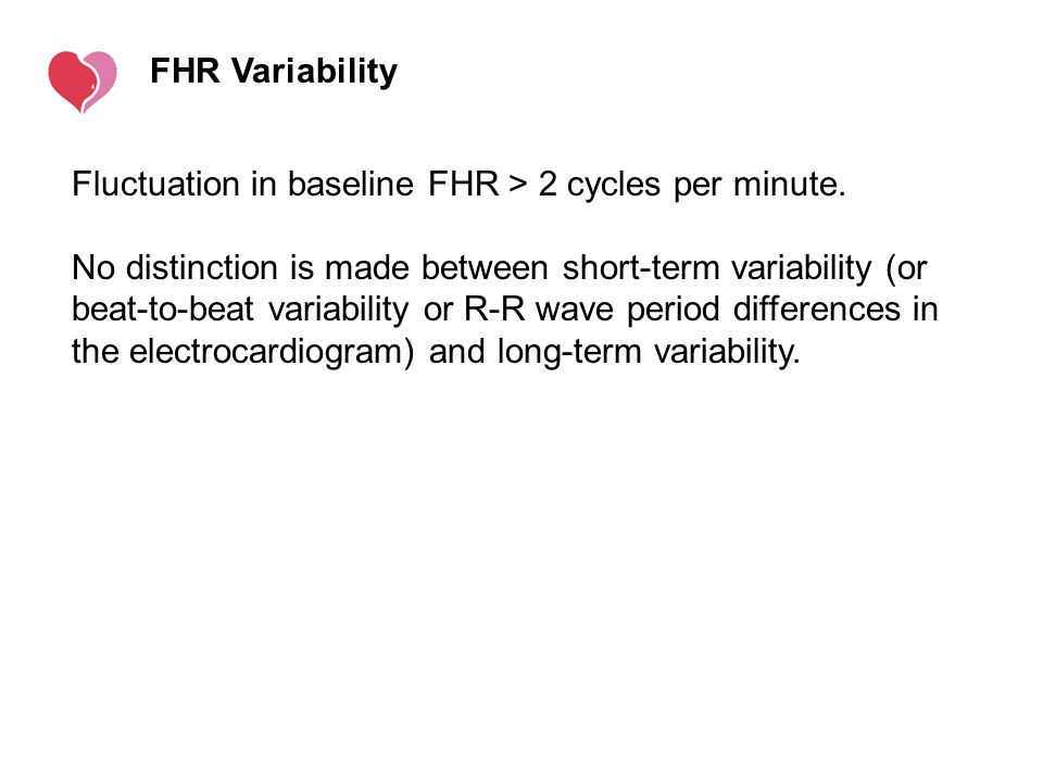 FHR Variability Fluctuation in baseline FHR > 2 cycles per minute.
