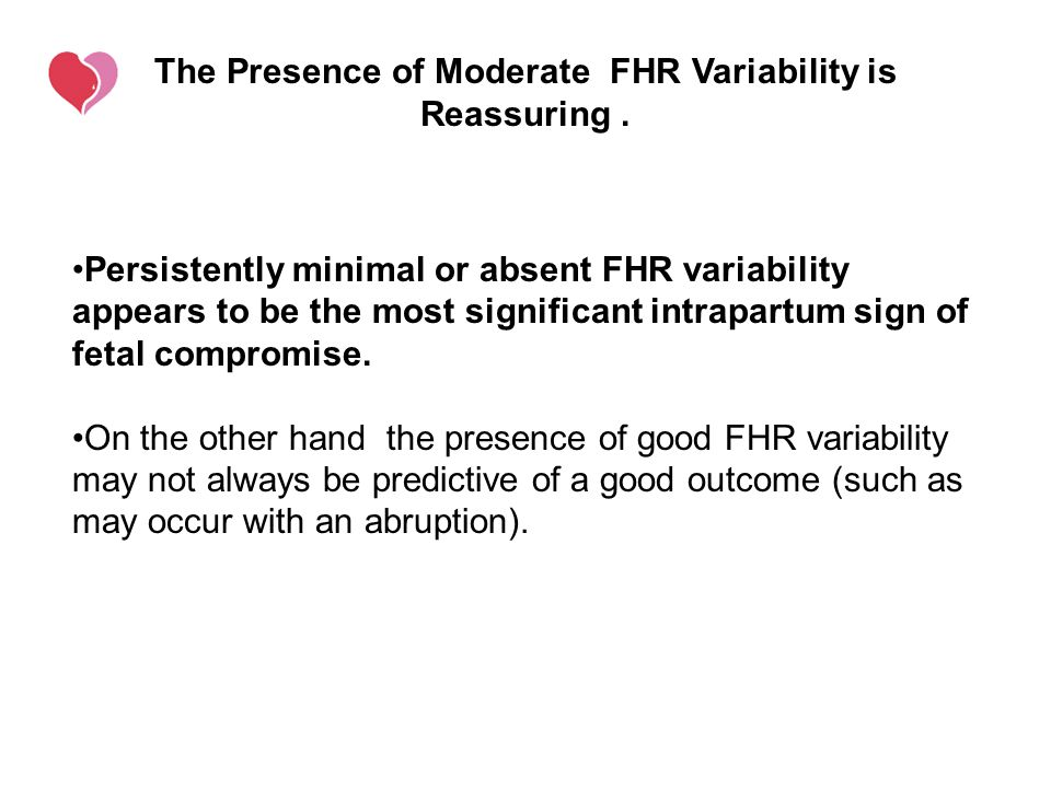 The Presence of Moderate FHR Variability is Reassuring .