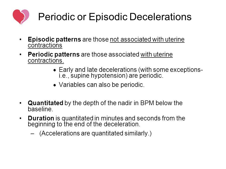 Periodic or Episodic Decelerations