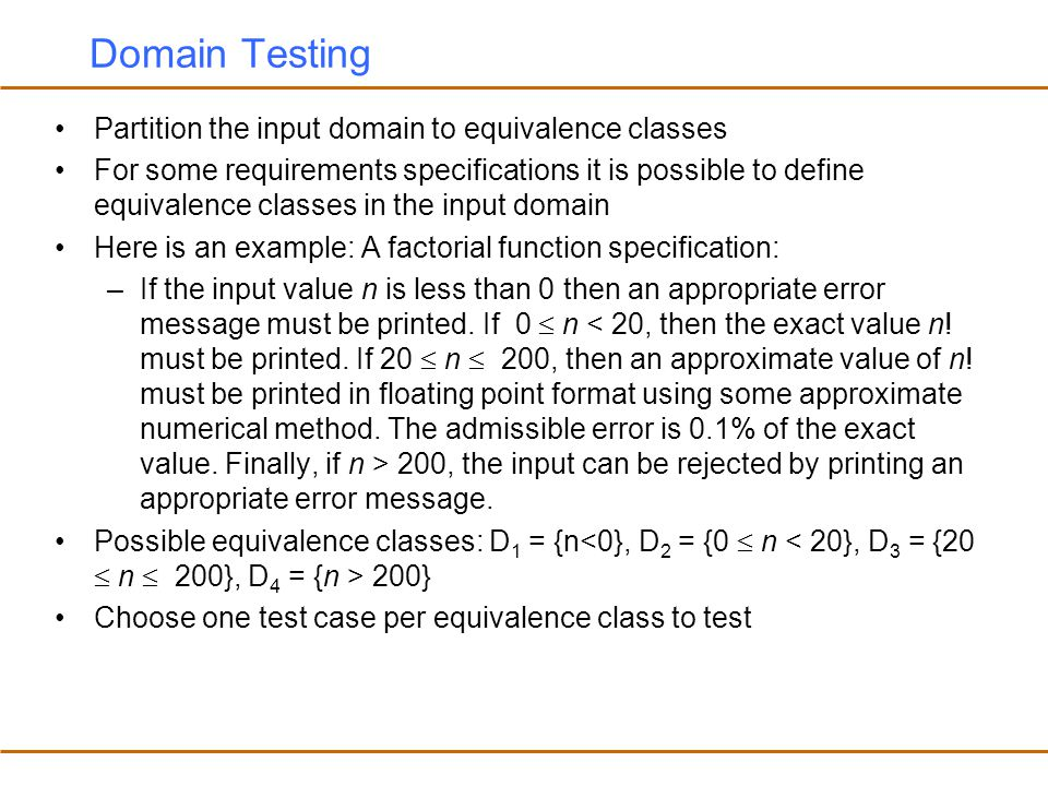 Domain Testing Partition the input domain to equivalence classes