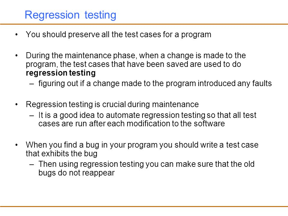 Regression testing You should preserve all the test cases for a program.