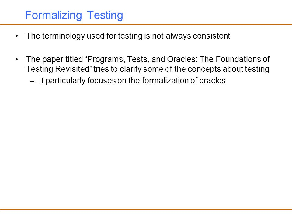 Formalizing Testing The terminology used for testing is not always consistent.