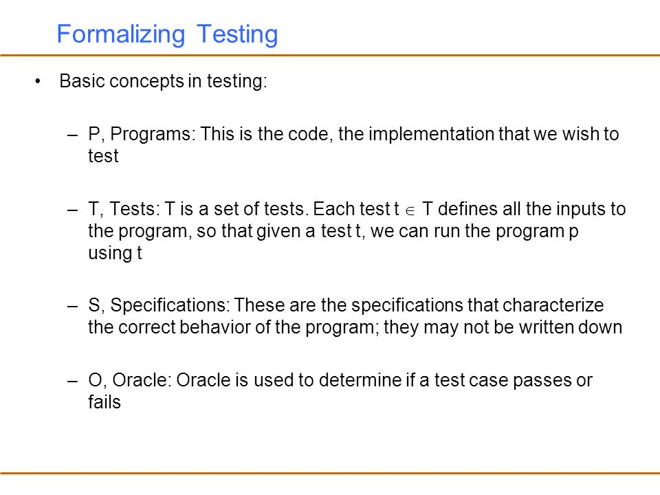 Formalizing Testing Basic concepts in testing: