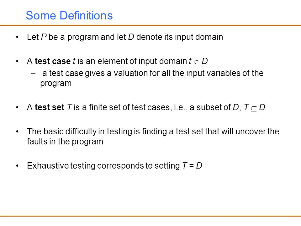 Some Definitions Let P be a program and let D denote its input domain