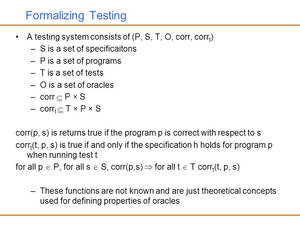 Formalizing Testing A testing system consists of (P, S, T, O, corr, corrt) S is a set of specificaitons.