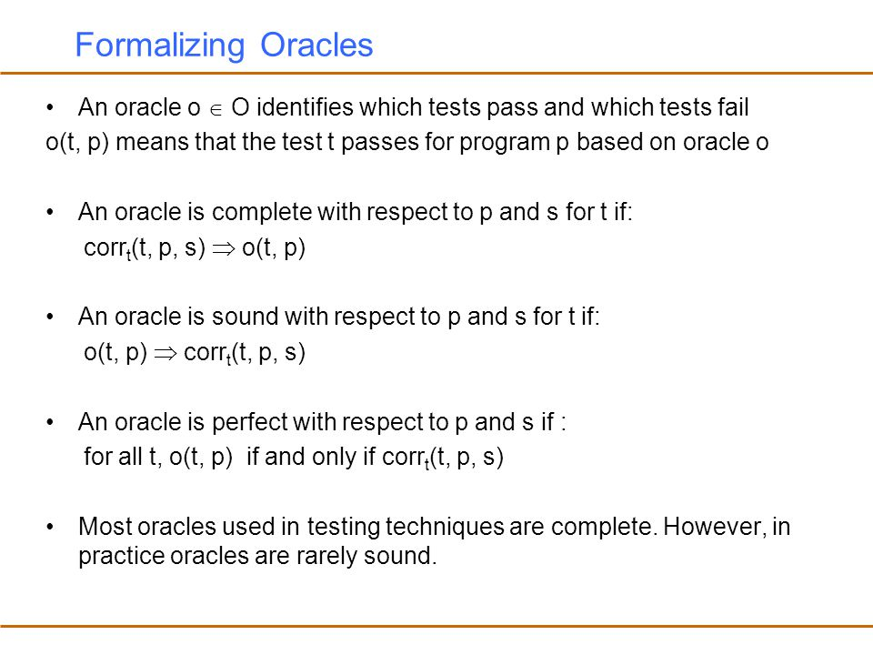 Formalizing Oracles An oracle o  O identifies which tests pass and which tests fail.
