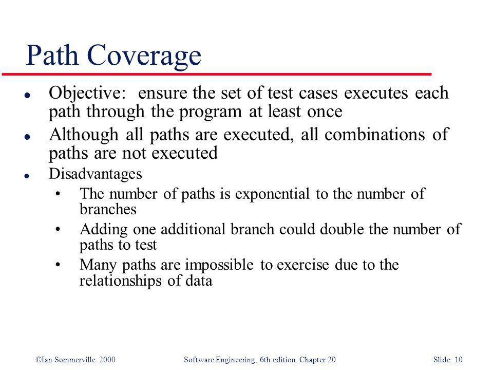 Path Coverage Objective: ensure the set of test cases executes each path through the program at least once.