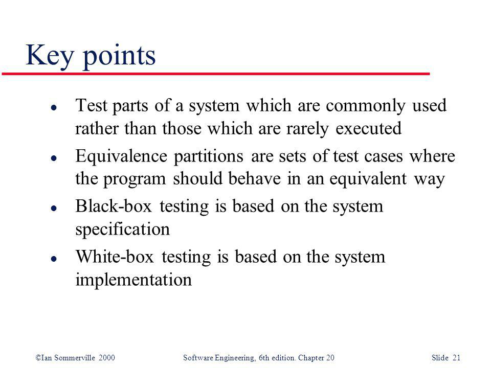 Key points Test parts of a system which are commonly used rather than those which are rarely executed.