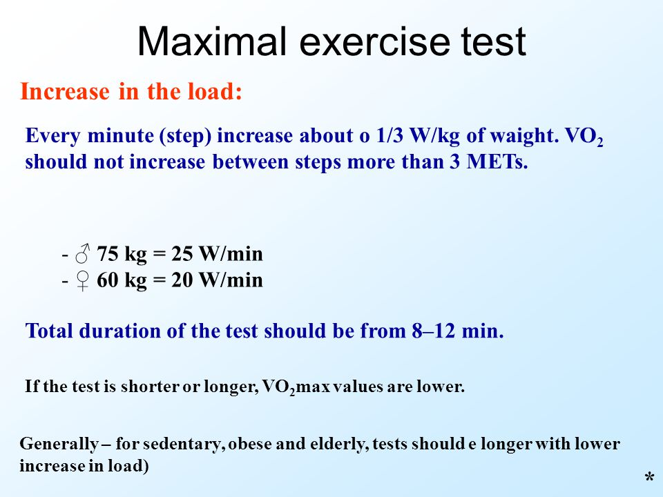Maximal exercise test Increase in the load: *