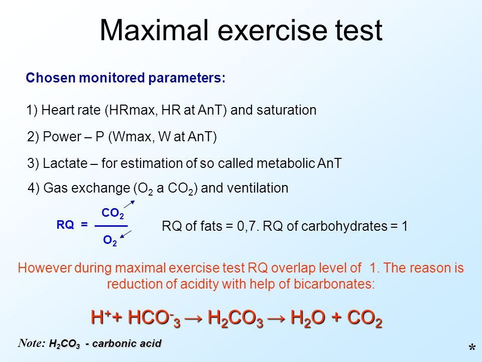 Maximal exercise test H++ HCO-3 → H2CO3 → H2O + CO2 *