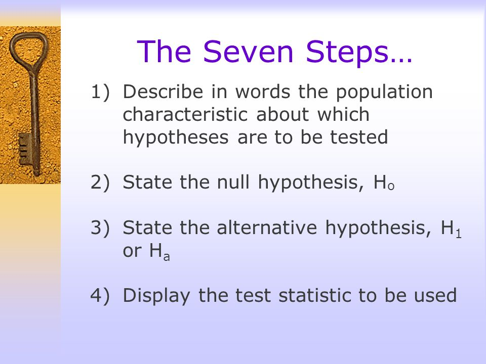 The Seven Steps… Describe in words the population characteristic about which hypotheses are to be tested.