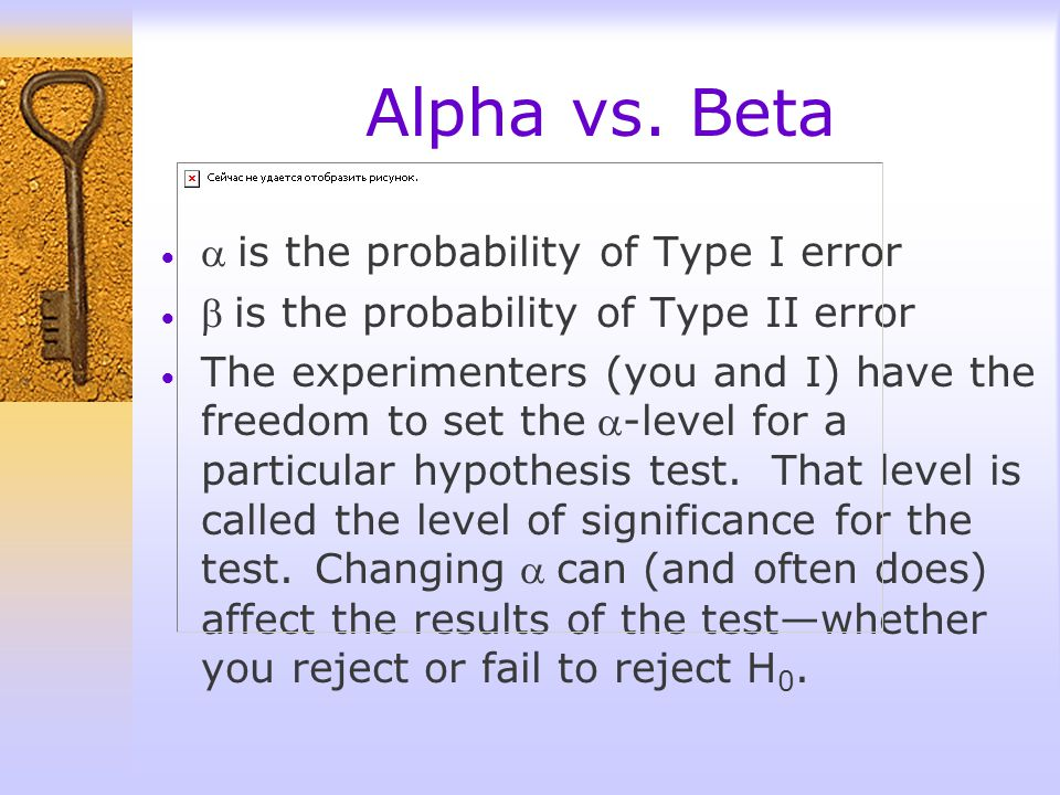 Alpha vs. Beta a is the probability of Type I error