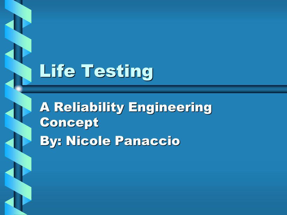 A Reliability Engineering Concept By: Nicole Panaccio