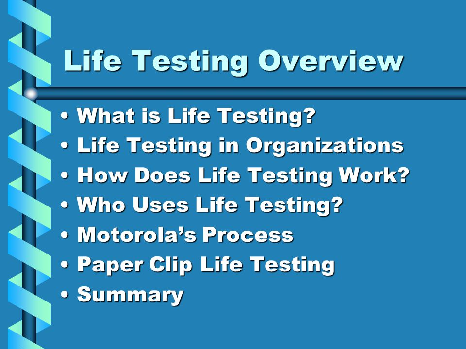 Life Testing Overview What is Life Testing