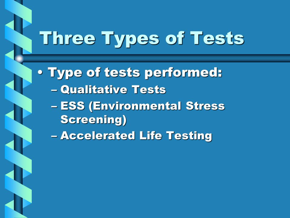 Three Types of Tests Type of tests performed: Qualitative Tests