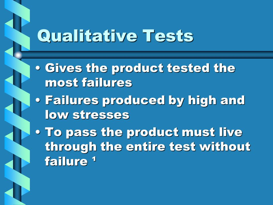 Qualitative Tests Gives the product tested the most failures