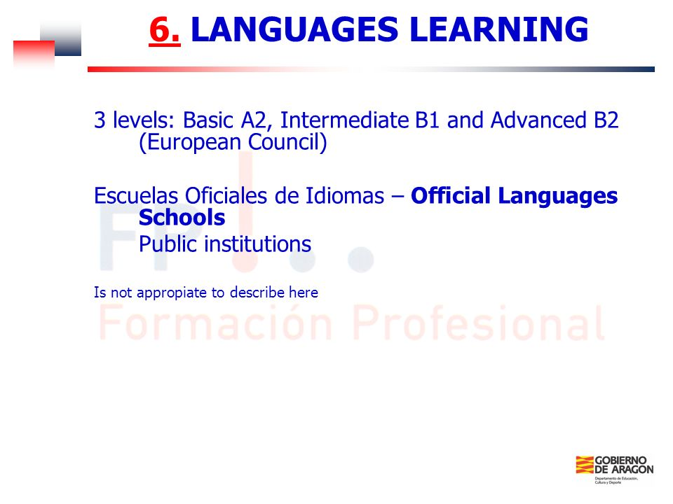 6. LANGUAGES LEARNING 3 levels: Basic A2, Intermediate B1 and Advanced B2 (European Council)
