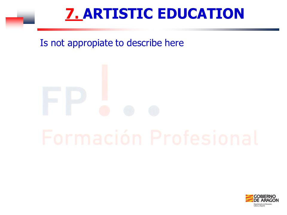 7. ARTISTIC EDUCATION Is not appropiate to describe here