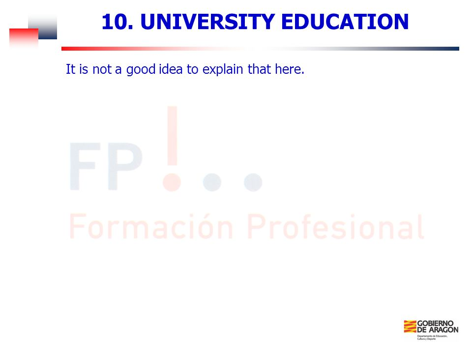 10. UNIVERSITY EDUCATION It is not a good idea to explain that here.