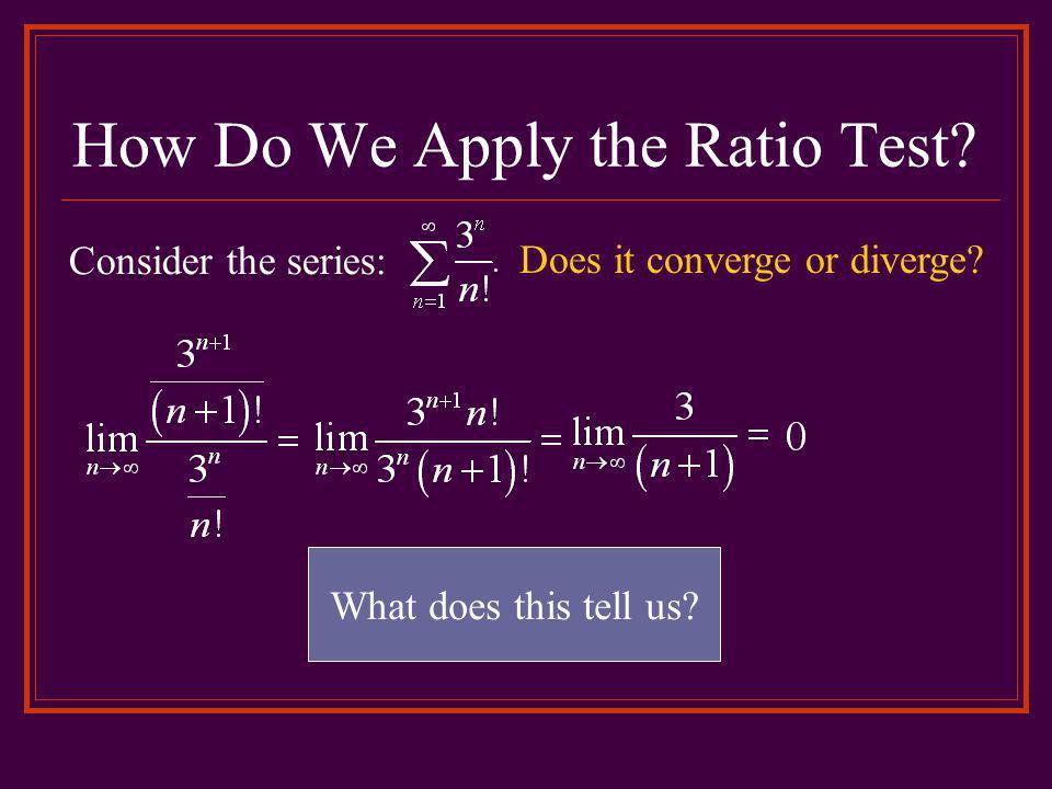 How Do We Apply the Ratio Test
