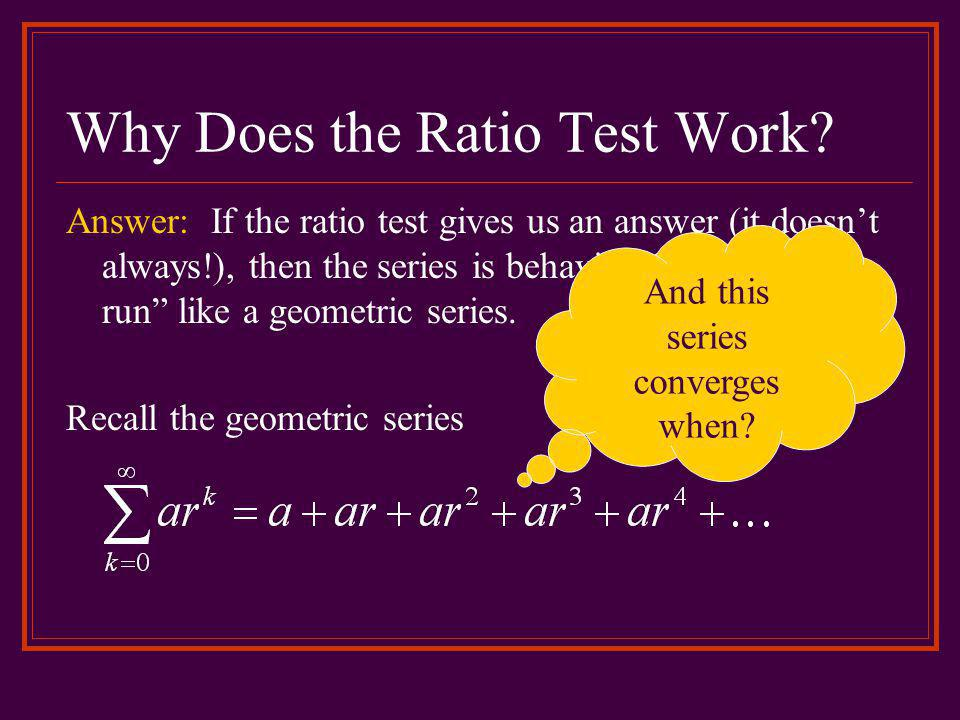 Why Does the Ratio Test Work