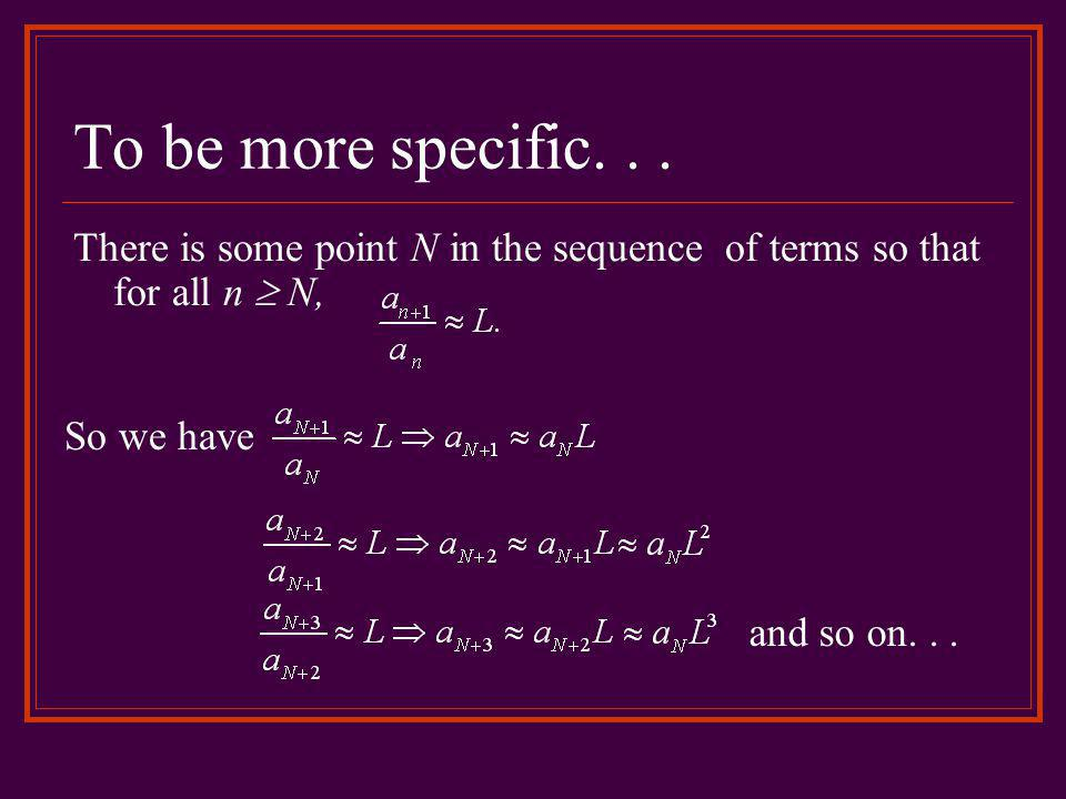 To be more specific. . . There is some point N in the sequence of terms so that for all n  N, So we have.