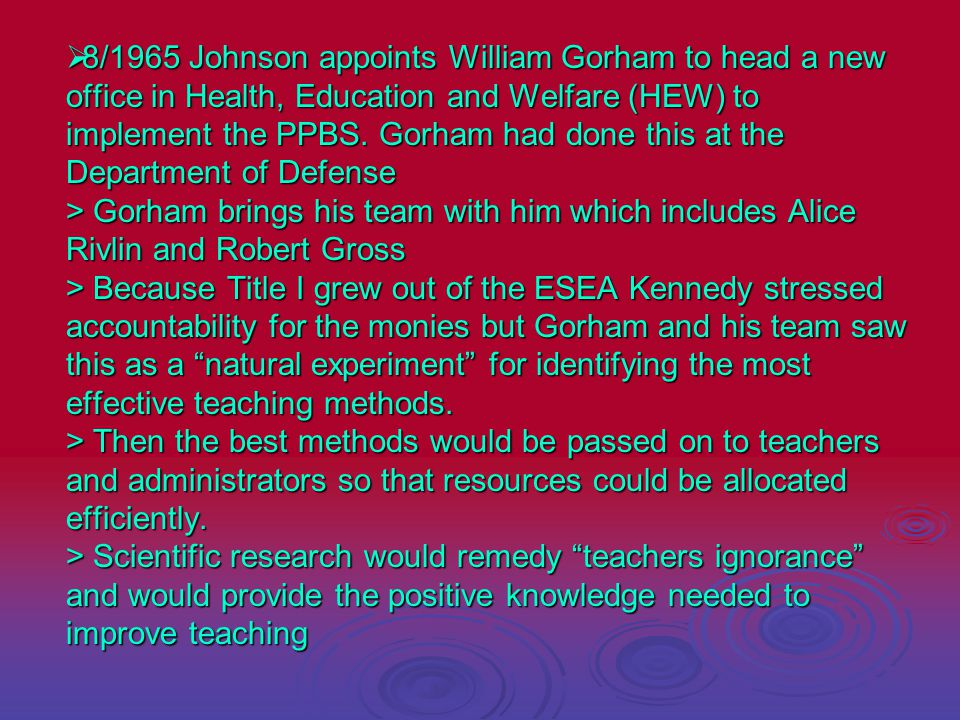 8/1965 Johnson appoints William Gorham to head a new office in Health, Education and Welfare (HEW) to implement the PPBS.