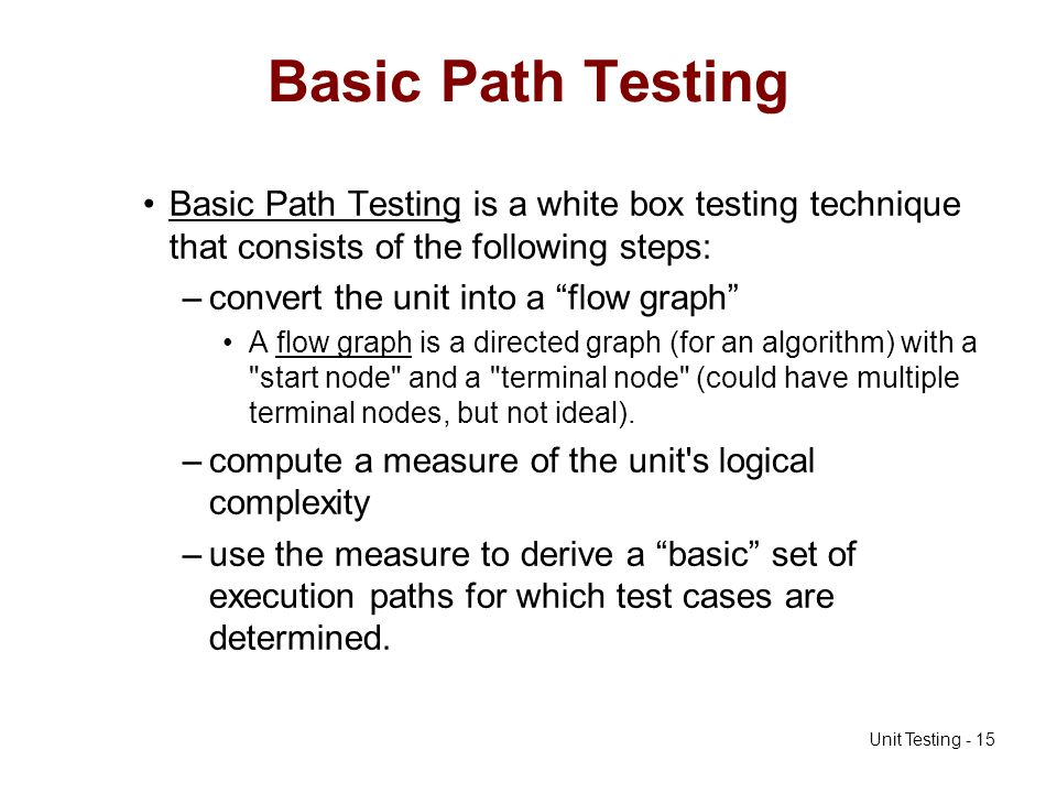 Basic Path Testing Basic Path Testing is a white box testing technique that consists of the following steps: